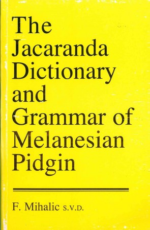 Jacaranda Dictionary and Grammar of Melanesian Pidgin - F. Mihalic, S.V.D.